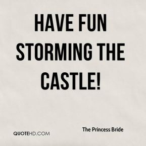 the-princess-bride-quote-have-fun-storming-the-castle